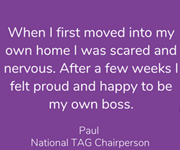 Day 1 - Paul, National TAG's Chairperson, remembers how he felt about moving into his own home.